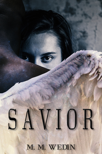 Savior: An Angel Romance by M. M. Wedin