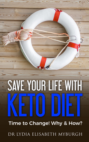 Save your Life with Keto Diet / Time to Change! Why & How? by Dr Lydia Elisabeth Myburgh