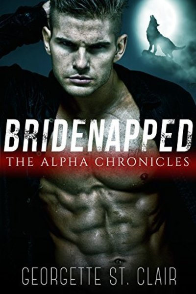 Bridenapped: The Alpha Chronicles by Georgette St. Clair
