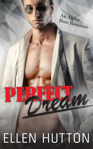 Perfect Dream: Contemporary Alpha Bad Boy Boss Office Romance by Ellen Hutton