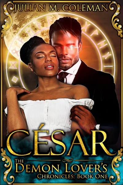 César: A Dark Paranormal Romance Novel (The Demon Lover's Chronicles Book 1) by Julian M. Coleman