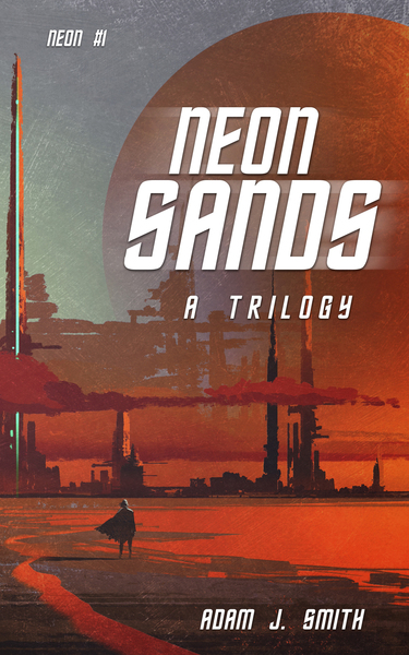 Neon Sands: A Trilogy by Adam J Smith