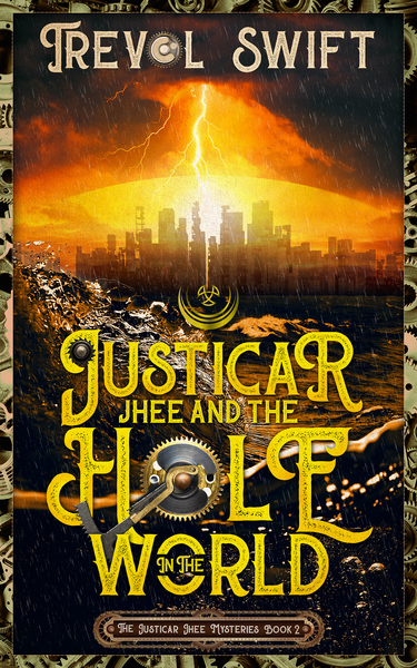 Justicar Jhee and the Hole in the World by Trevol Swift