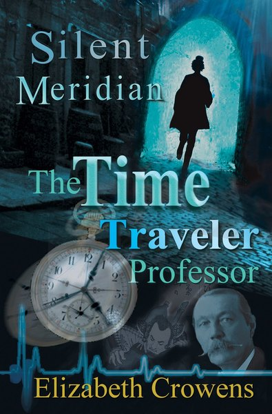 The Time Traveler Professor, Book One: Silent Meridian, sample chapters by Elizabeth Crowens