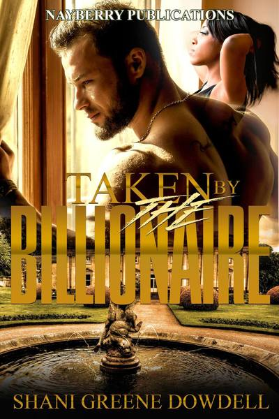 Taken by the Billionaire (First 20K) by Shani Greene-Dowdell