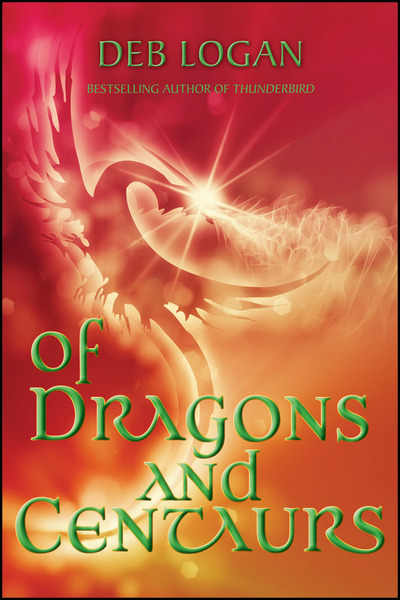 Of Dragons and Centaurs by Deb Logan
