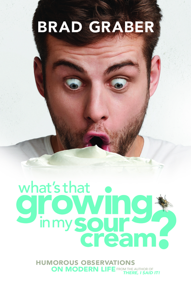 What's That Growing in My Sour Cream? by Brad Graber