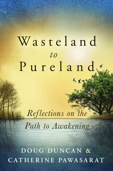 Wasteland to Pureland by Doug Duncan & Catherine Pawasarat