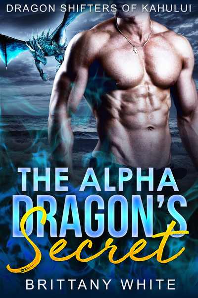 The Alpha Dragon's Secret by Brittany White