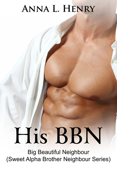 His BBN - Big Beautiful Neighbour by Anna L. Henry