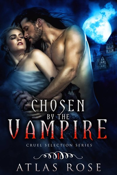 Chosen by the Vampire Book One by Atlas Rose