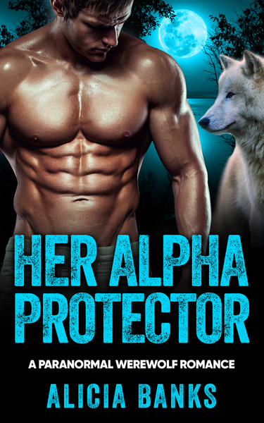 Her Alpha Protector: A Paranormal Werewolf Romance by Alicia Banks