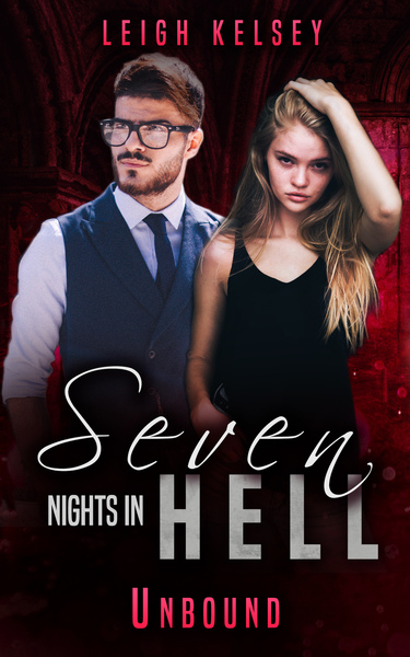 Seven Nights In Hell: Unbound by Leigh Kelsey