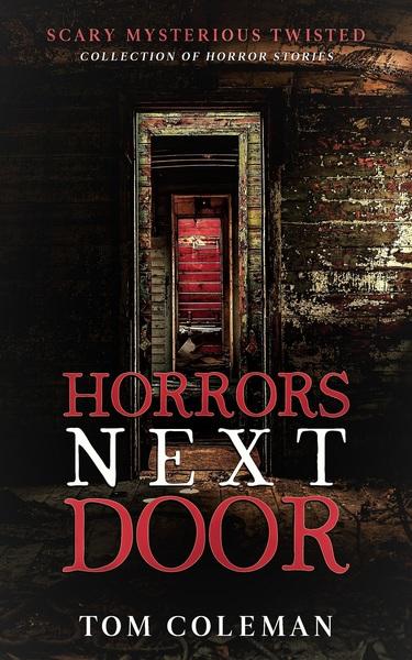 Horrors Next Door- Book 1 by Tom Coleman