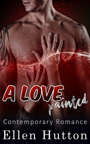A Love Painted: Contemporary Bad boy Virgin Alpha Male by Ellen Hutton