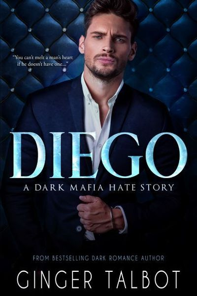 Diego: A Dark Mafia Hate Story by Ginger Talbot