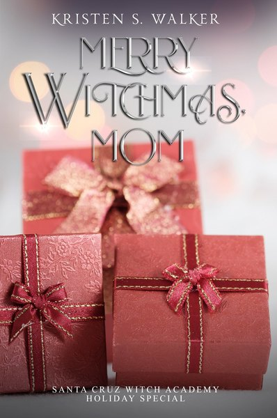 Merry Witchmas, Mom: Santa Cruz Witch Academy Holiday Special by Kristen S Walker