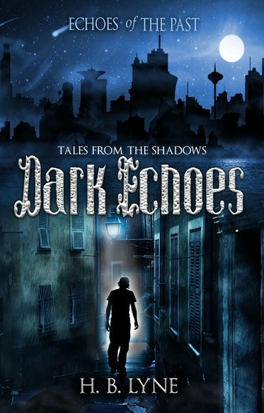 Dark Echoes: Tales from the Shadows by H. B. Lyne