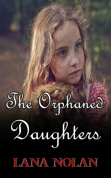The Orphaned Daughters by Lana Nolan