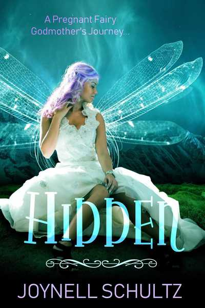 Hidden: A Pregnant Fairy Godmother's Journey... by Joynell Schultz