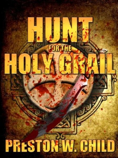 Hunt for the Holy Grail by Preston William Child