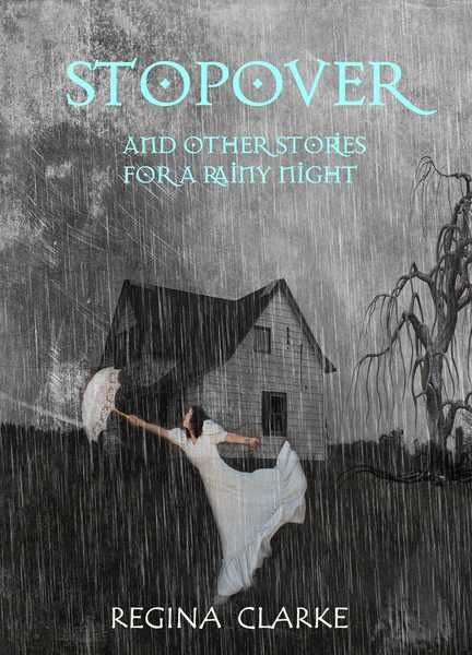 STOPOVER and Other Stories for a Rainy Night by Regina Clarke