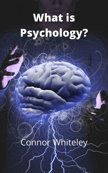 What is Psychology? by Connor Whiteley