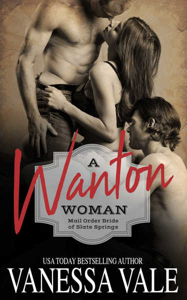 A Wanton Woman: Mail Order Bride Menage, Book 1 by Vanessa Vale