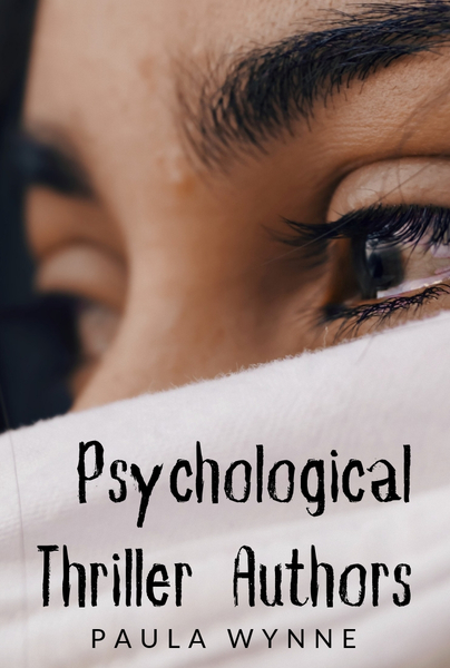Psychological Thriller Authors To Follow by Paula Wynne