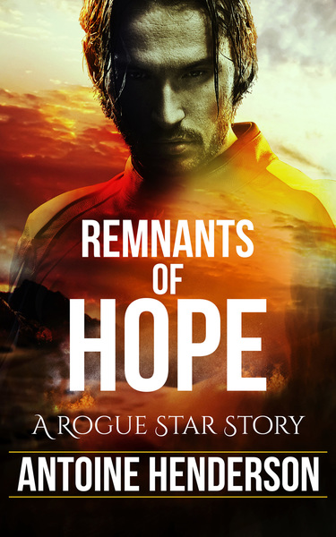 Remnants of Hope: A Rogue Star Story by Antoine Henderson