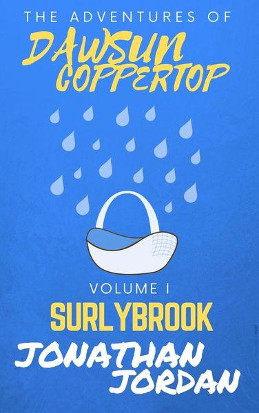 Dawsun Coppertop, Volume I: Surlybrook by Jonathan Jordan