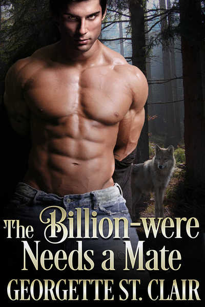 The Billion-were Needs A Mate by Georgette St. Clair