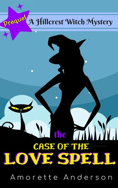 The Case of the Love Spell: A Hillcrest Witch Mystery by Amorette Anderson