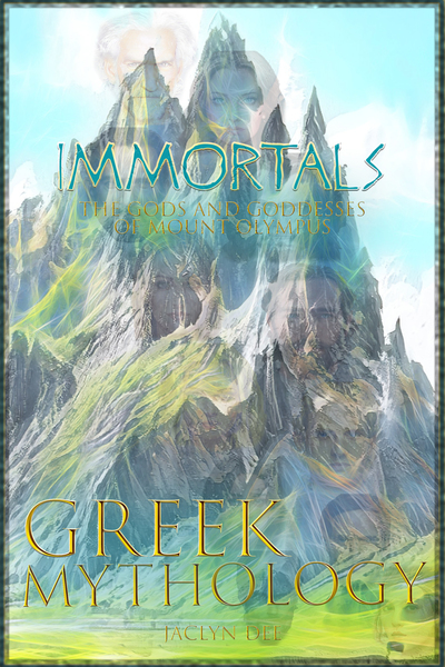 Immortals: The Gods and Goddesses of Mount Olympus by Jaclyn Dee