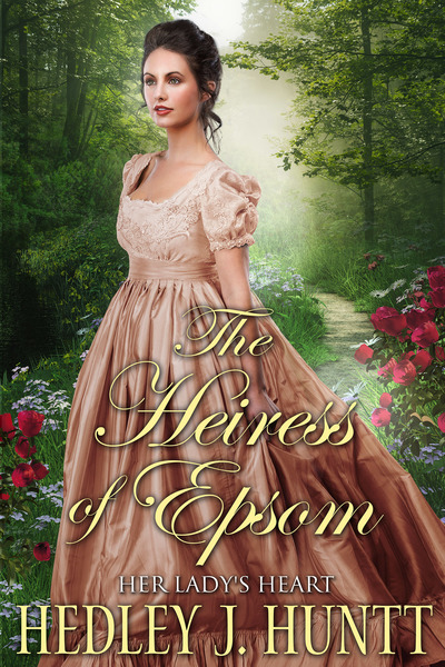 The Heiress of Epsom : Her Lady's Heart. by Hedley J Huntt