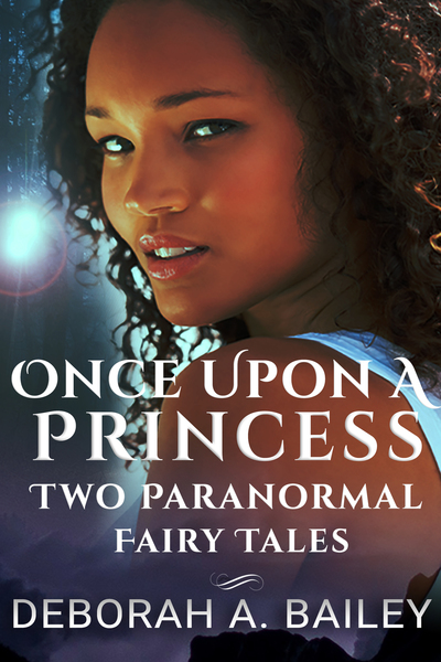 Once Upon a Princess: Two Paranormal Fairy Tales by Deborah A Bailey
