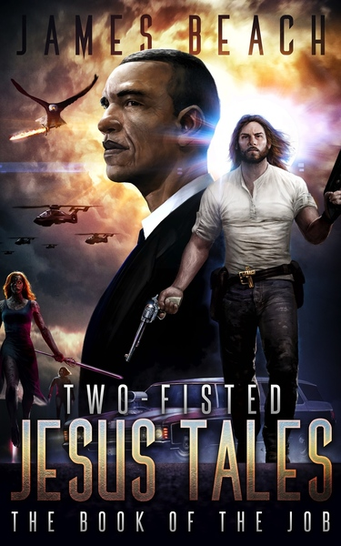 Two-Fisted Jesus Tales, Book 1: The Book of the Job by James Beach