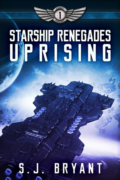 Starship Renegades: Uprising by S.J. Bryant