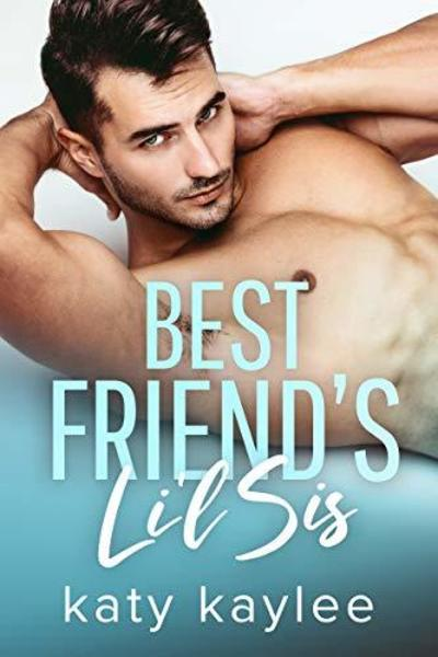 Best Friend's Li'l Sis (Brother's Best Friend Book 1) by Katy Kaylee
