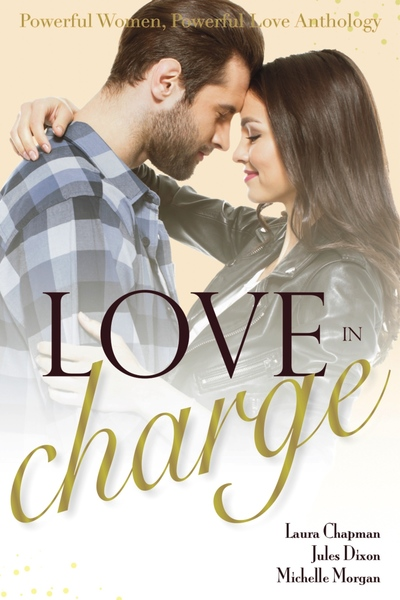 The Love in Charge Anthology: Powerful Women, Powerful Romance by Michelle Morgan