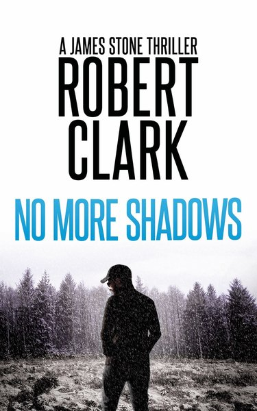 No More Shadows - A James Stone Thriller by Robert Clark