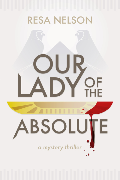 Our Lady of the Absolute by Resa Nelson