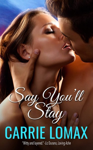 Say You'll Stay Extended Excerpt by Carrie Lomax