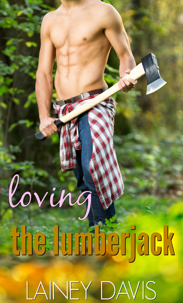 Loving the Lumberjack by Lainey Davis