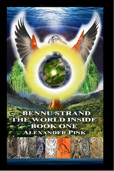 Bennu Strand:The World Inside Book One by Alexander Pink