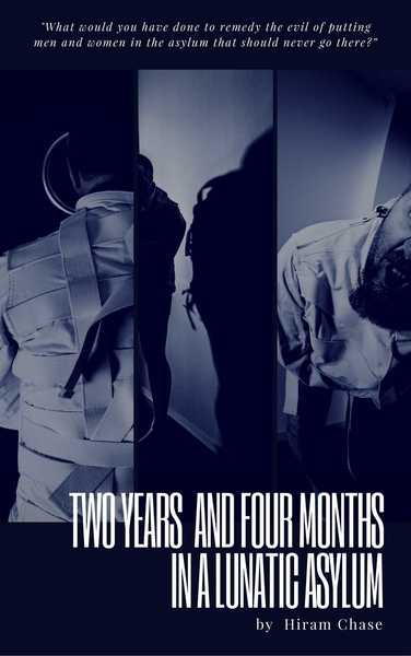 Two Years, Four Months in a Lunatic Asylum by Hiram Chase