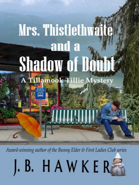 Mrs. Thistlethwaite and a Shadow of Doubt by J.B. Hawker