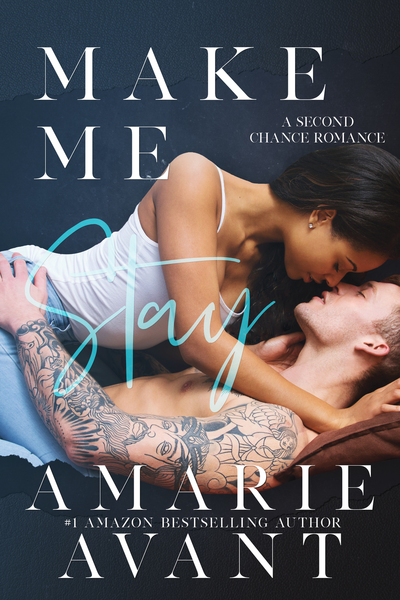 Make Me Stay... A Second Chance Romance by Amarie Avant