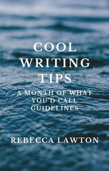 Cool Writing Tips: A Month of What You'd Call Guidelines by Rebecca Lawton