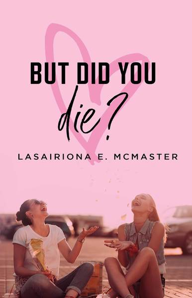 But did you die? by Lasairiona E McMaster